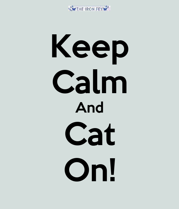 Keep Calm And Cat On!