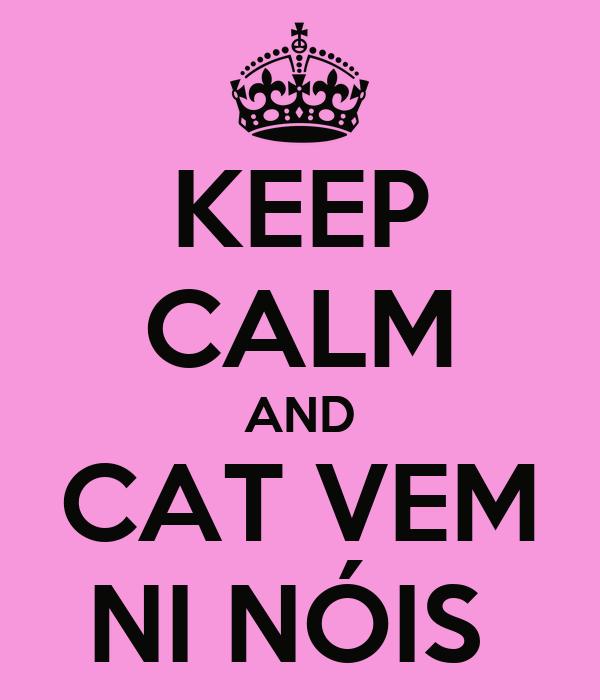 KEEP CALM AND CAT VEM NI NÓIS