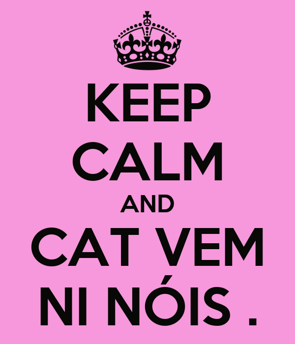 KEEP CALM AND CAT VEM NI NÓIS .