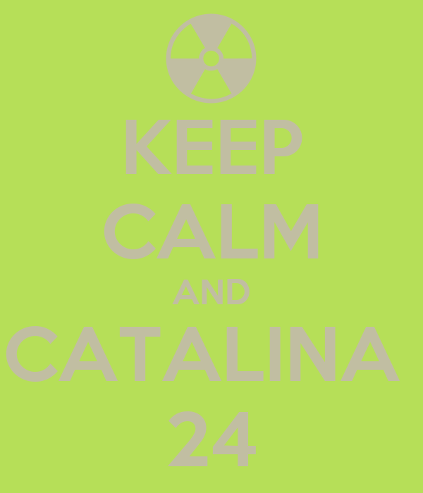 KEEP CALM AND CATALINA  24