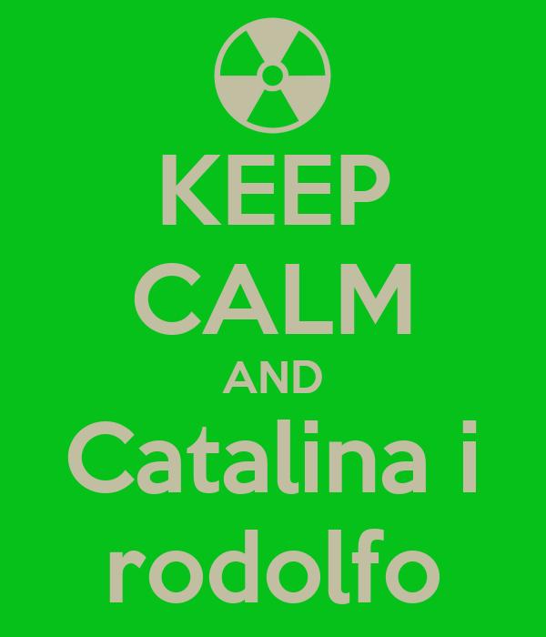KEEP CALM AND Catalina i rodolfo