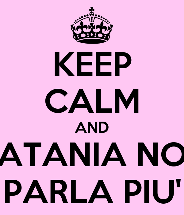 KEEP CALM AND CATANIA NON PARLA PIU'