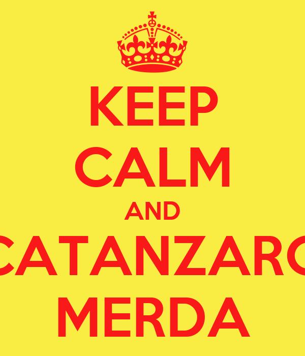 KEEP CALM AND CATANZARO MERDA