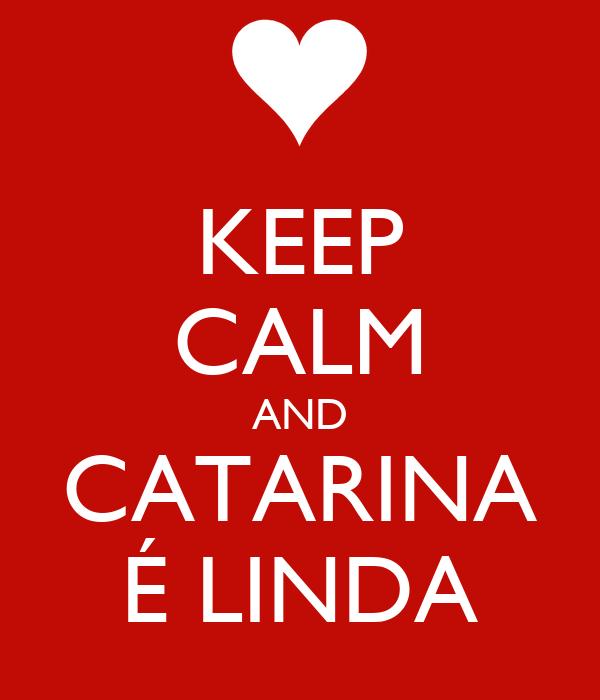 KEEP CALM AND CATARINA É LINDA