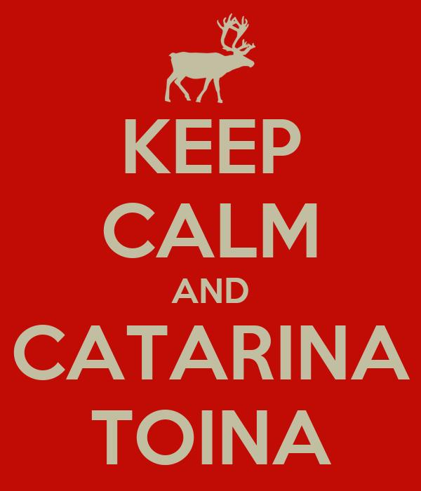 KEEP CALM AND CATARINA TOINA