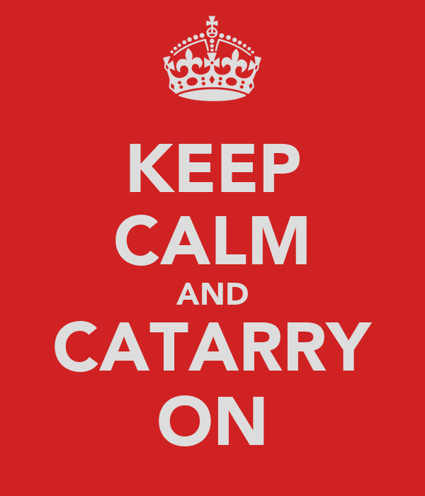KEEP CALM AND CATARRY ON
