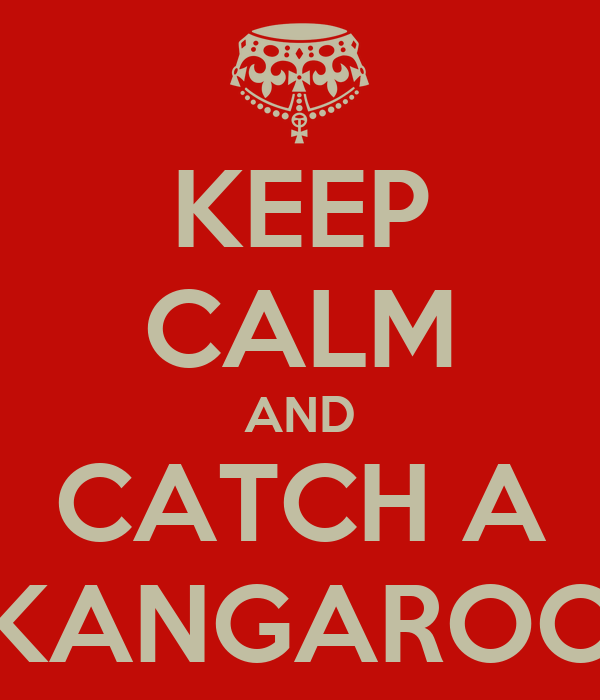 KEEP CALM AND CATCH A KANGAROO