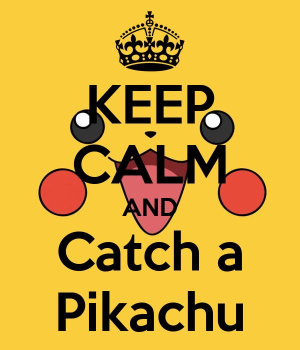 KEEP CALM AND Catch a Pikachu