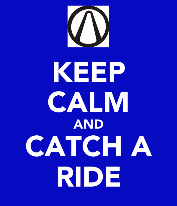 KEEP CALM AND CATCH A RIDE