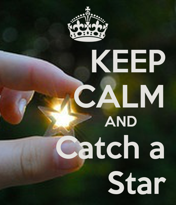 KEEP        CALM                 AND      Catch a            Star