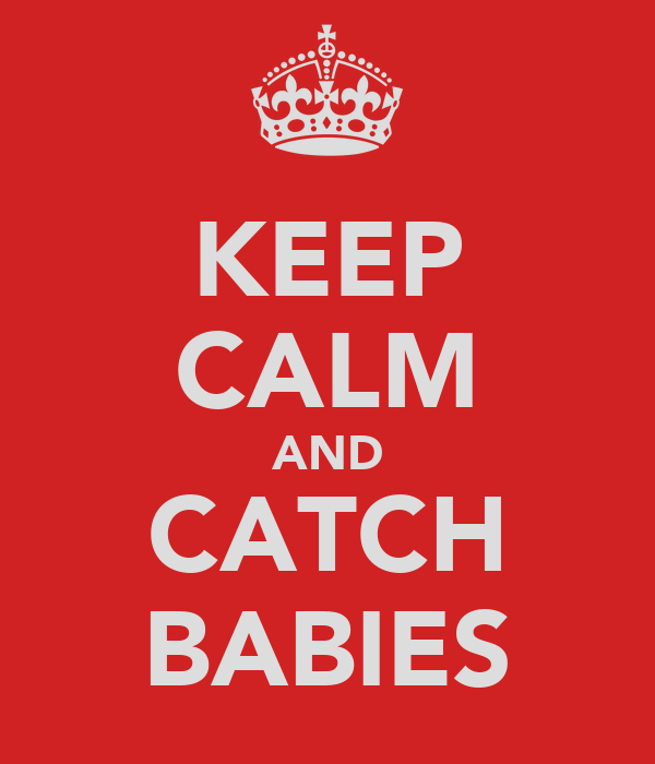 KEEP CALM AND CATCH BABIES