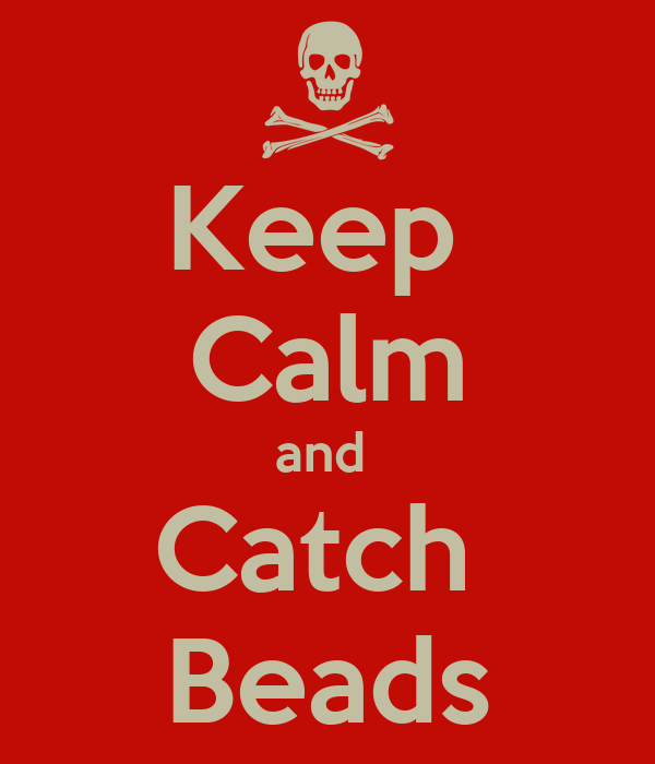 Keep  Calm and  Catch  Beads