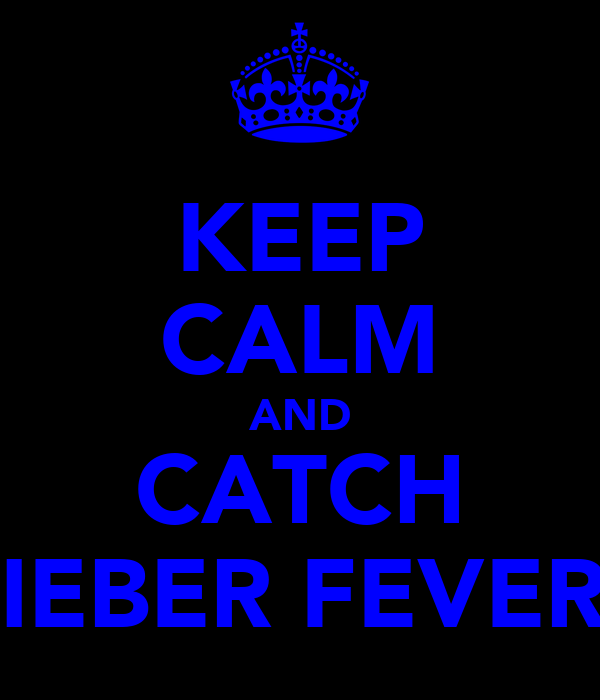 KEEP CALM AND CATCH BIEBER FEVER ♡