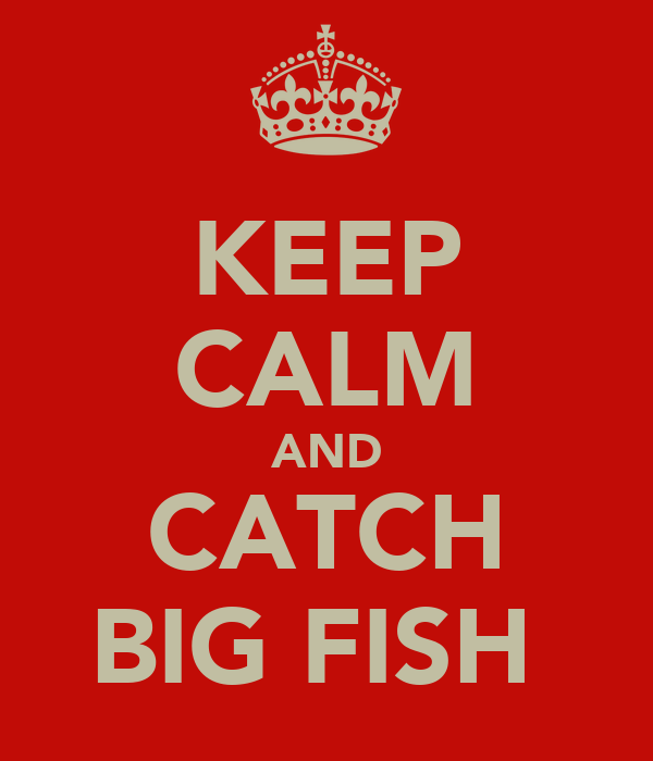 KEEP CALM AND CATCH BIG FISH