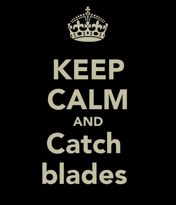 KEEP CALM AND Catch  blades