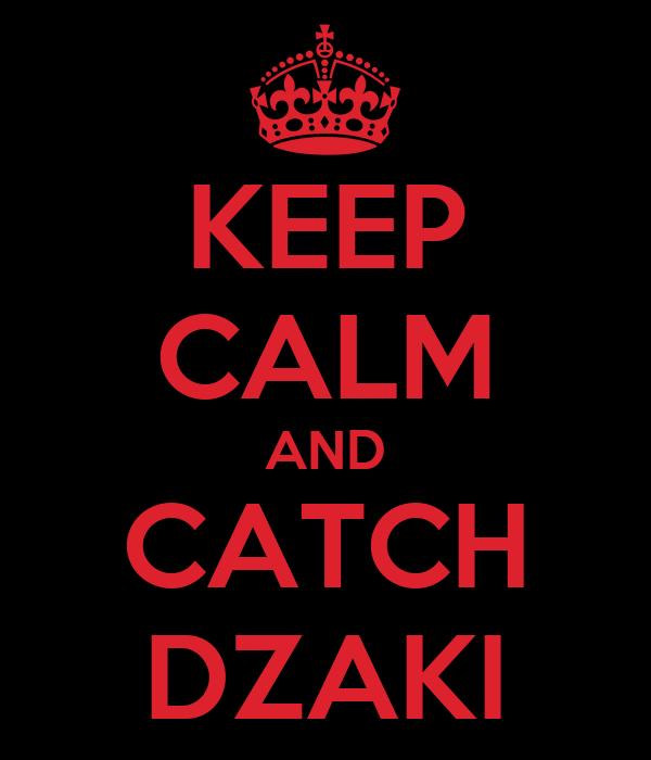 KEEP CALM AND CATCH DZAKI