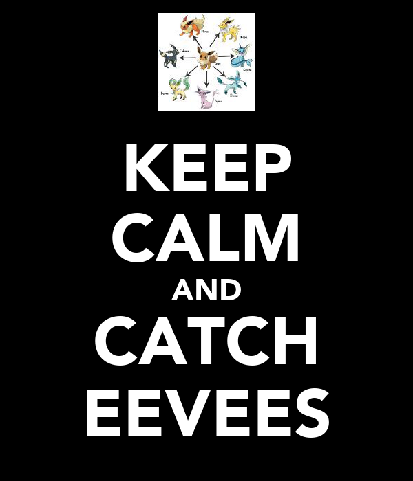 KEEP CALM AND CATCH EEVEES