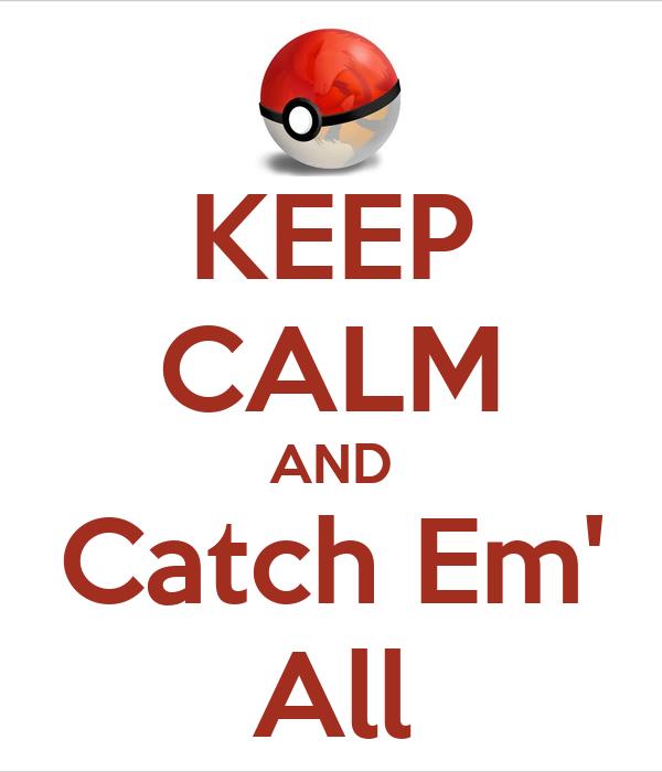 KEEP CALM AND Catch Em' All