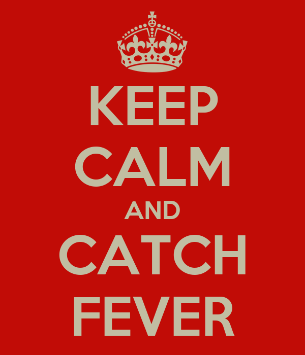 KEEP CALM AND CATCH FEVER