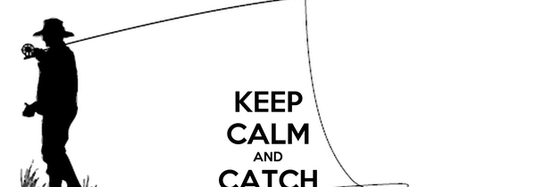KEEP CALM AND CATCH FISH