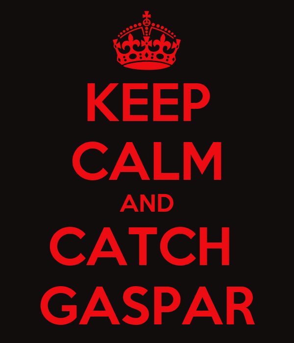 KEEP CALM AND CATCH  GASPAR