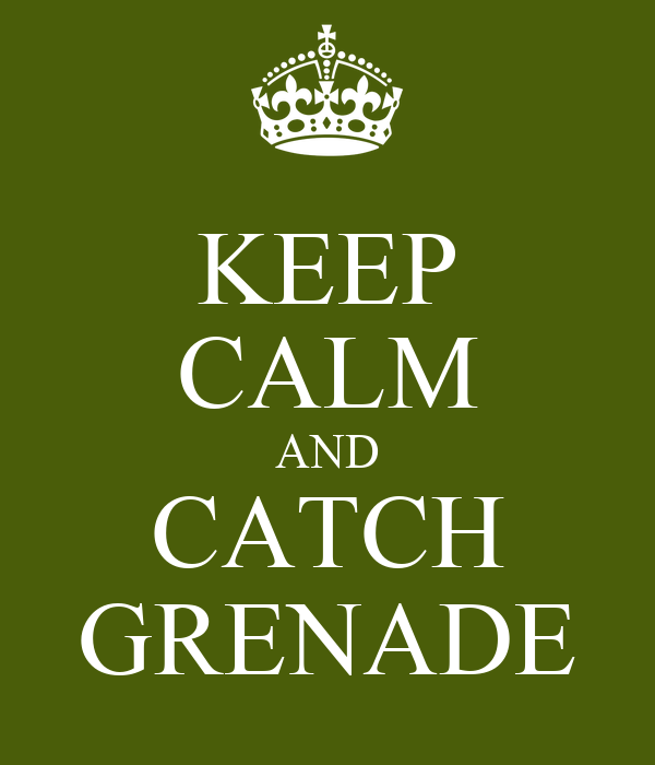 KEEP CALM AND CATCH GRENADE