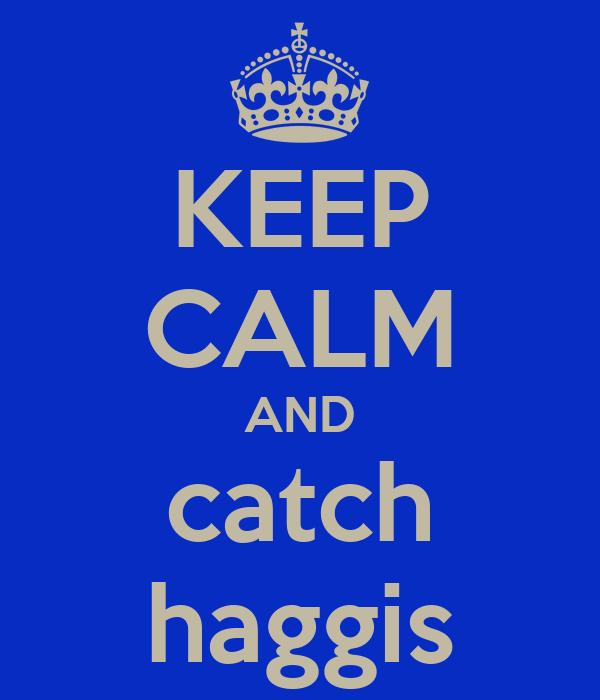 KEEP CALM AND catch haggis