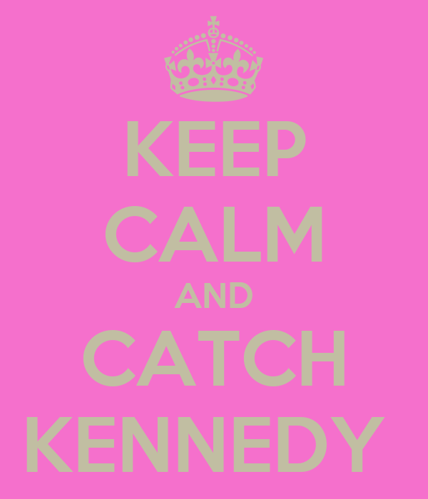 KEEP CALM AND CATCH KENNEDY