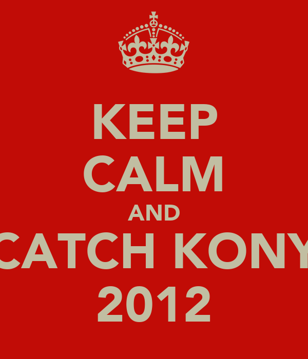 KEEP CALM AND CATCH KONY 2012