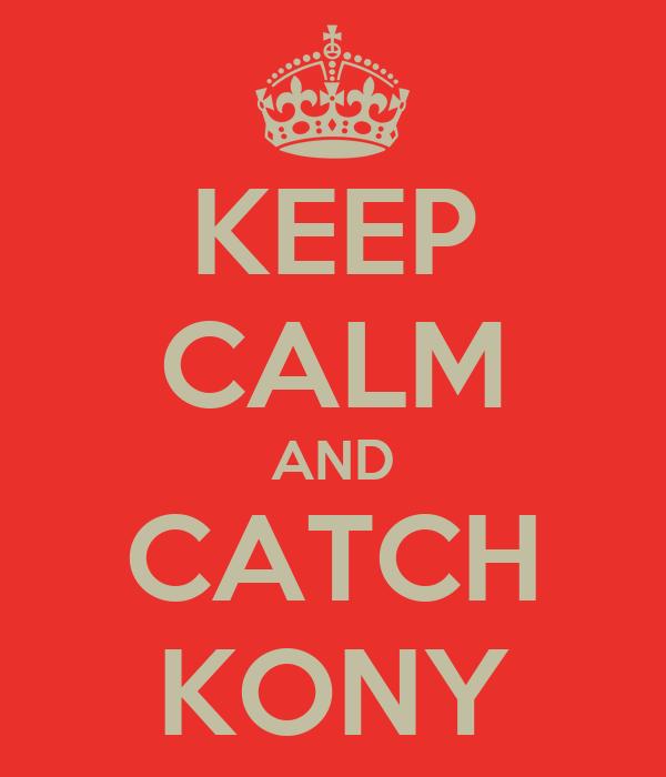 KEEP CALM AND CATCH KONY