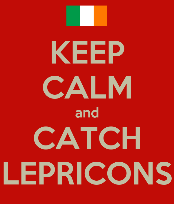 KEEP CALM and CATCH LEPRICONS