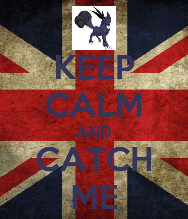 KEEP CALM AND CATCH ME