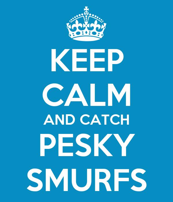 KEEP CALM AND CATCH PESKY SMURFS