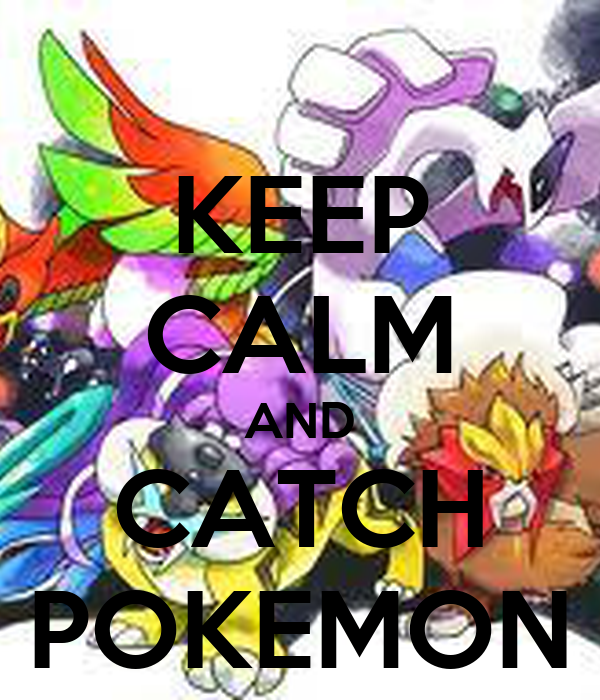 KEEP CALM AND CATCH POKEMON