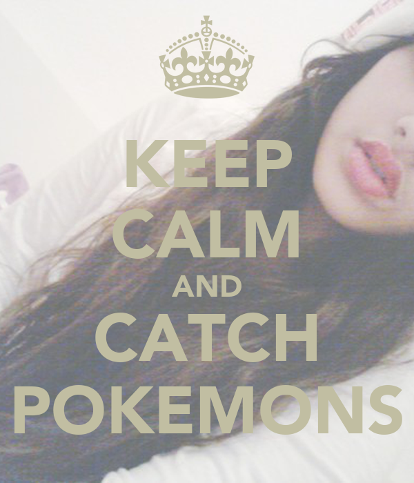 KEEP CALM AND CATCH POKEMONS