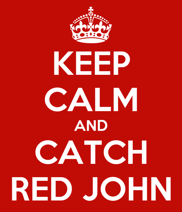 KEEP CALM AND CATCH RED JOHN