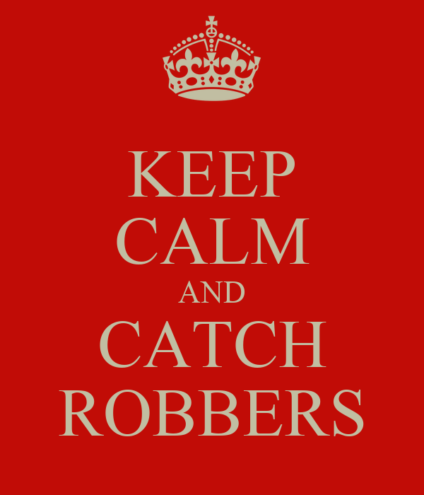 KEEP CALM AND CATCH ROBBERS