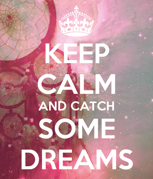 KEEP CALM AND CATCH SOME DREAMS