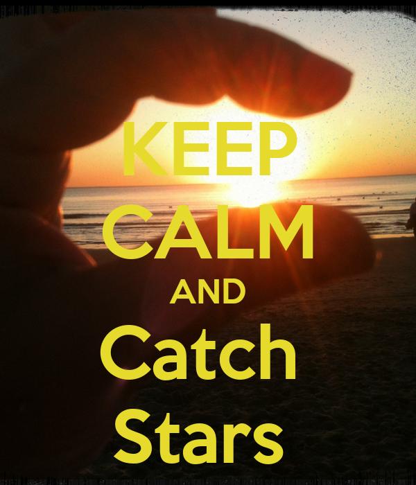KEEP CALM AND Catch  Stars