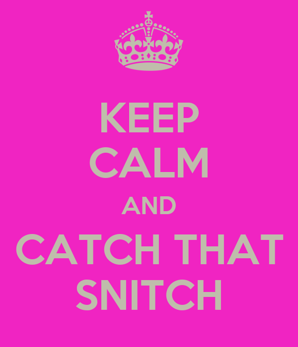 KEEP CALM AND CATCH THAT SNITCH
