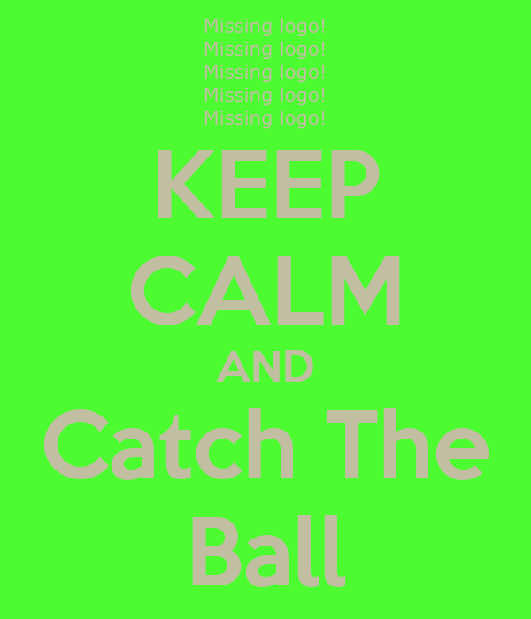 KEEP CALM AND Catch The Ball