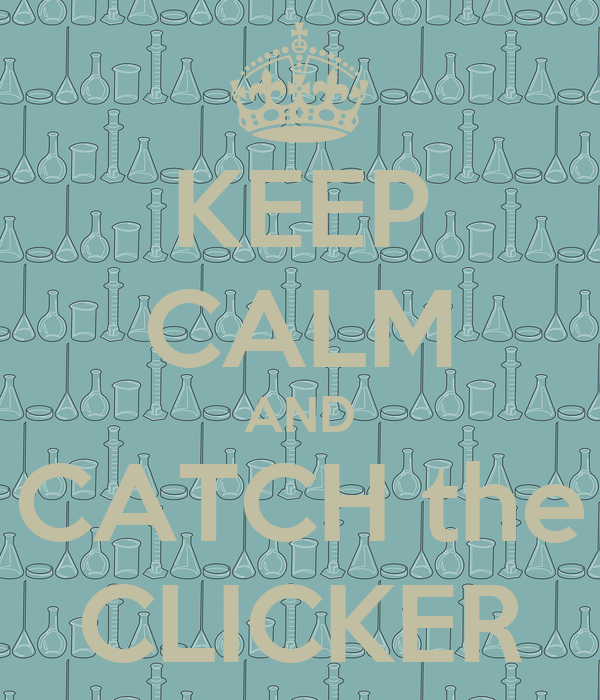 KEEP CALM AND CATCH the CLICKER