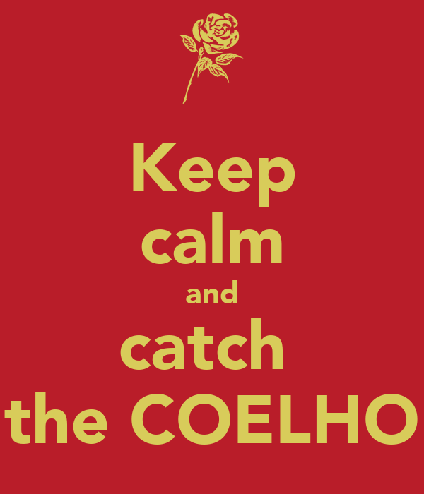 Keep calm and catch  the COELHO