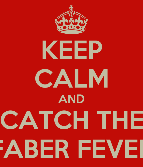 KEEP CALM AND CATCH THE FABER FEVER