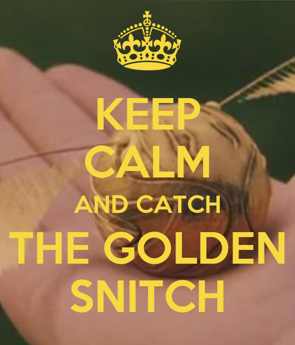 KEEP CALM AND CATCH THE GOLDEN SNITCH