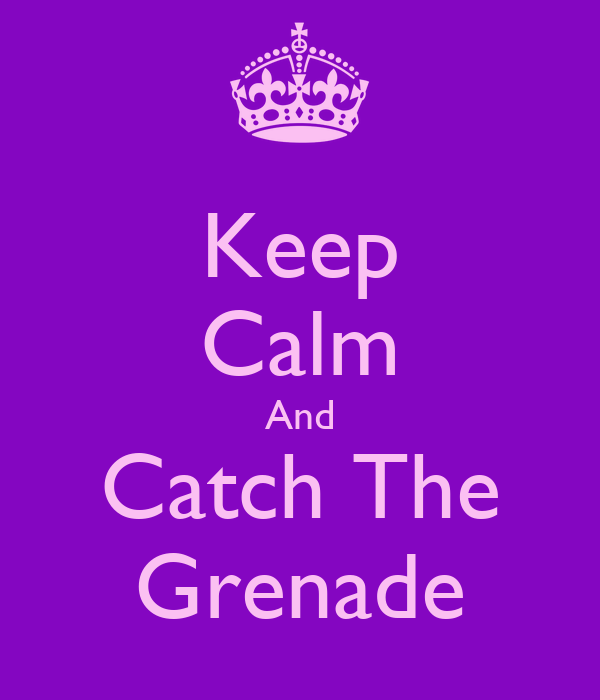 Keep Calm And Catch The Grenade