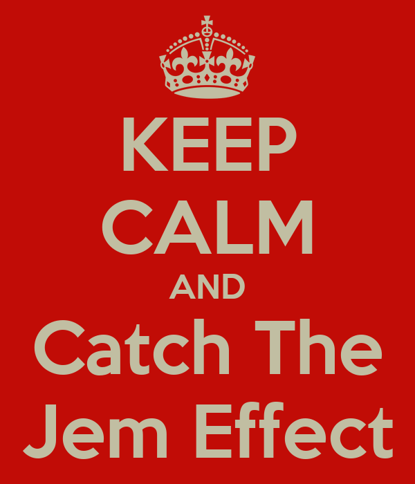 KEEP CALM AND Catch The Jem Effect