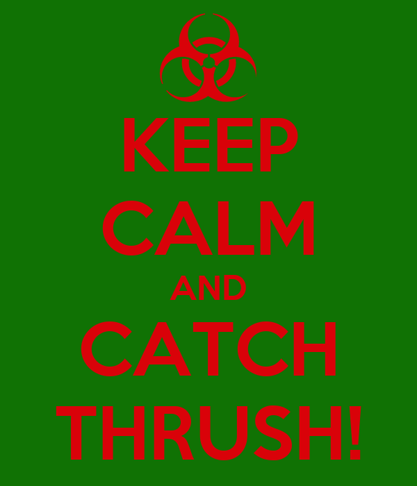 KEEP CALM AND CATCH THRUSH!