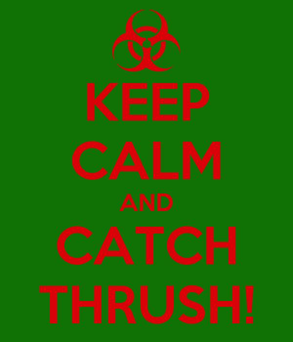 KEEP CALM AND CATCH THRUSH!