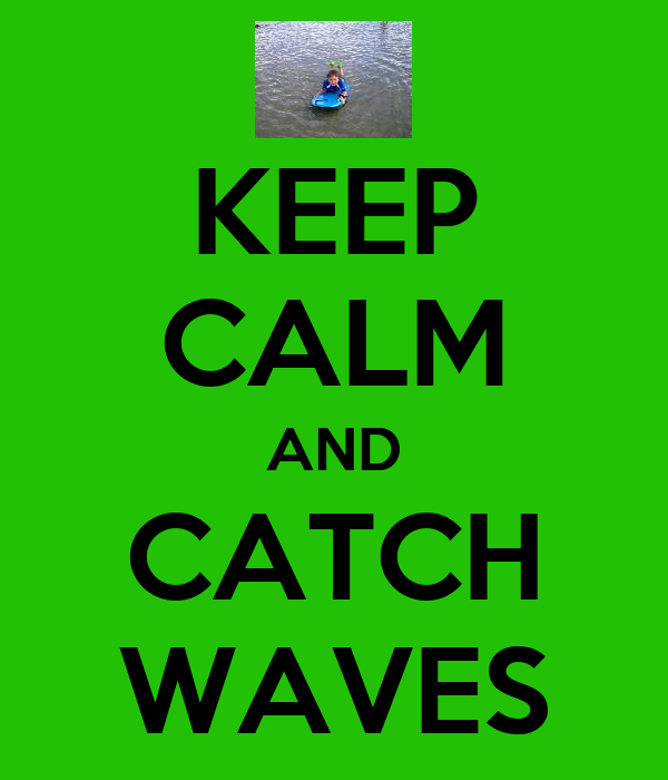 KEEP CALM AND CATCH WAVES